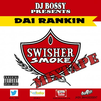 DaiRankin -  Dj BOssy Presents SwishaSmoke Mixtape Vol 1